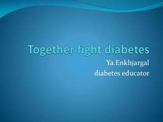 Together fight diabetes