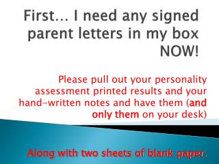 First… I need any signed parent letters in my box NOW!