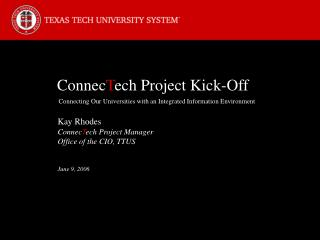 Connec T ech Project Kick-Off Connecting Our Universities with an Integrated Information Environment