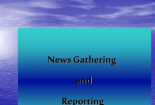 News Gathering  		  		and  			Reporting