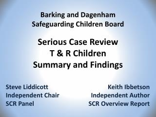 Barking and Dagenham Safeguarding Children Board Serious Case Review T & R Children Summary and Findings