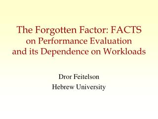 The Forgotten Factor: FACTS on Performance Evaluation and its Dependence on Workloads