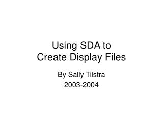 Using SDA to  Create Display Files