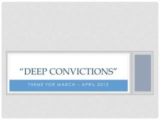 """Deep Convictions"""