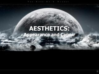 AESTHETICS: Appearance and Colour