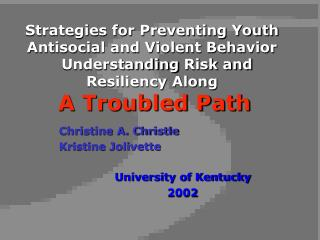 Strategies for Preventing Youth Antisocial and Violent Behavior Understanding Risk and Resiliency Along A Troubled Path