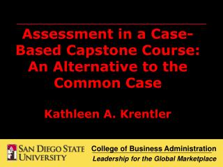 Assessment in a Case-Based Capstone Course: An Alternative to the Common Case  Kathleen A. Krentler
