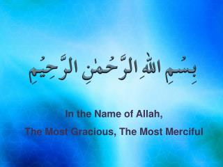 In the Name of Allah,  The Most Gracious, The Most Merciful