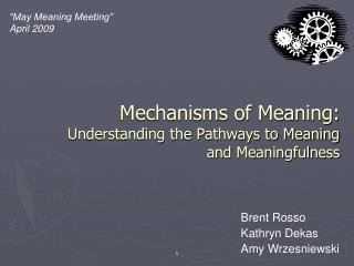 Mechanisms of Meaning:  Understanding the Pathways to Meaning and Meaningfulness