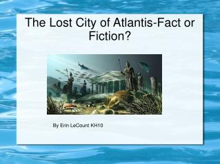 The Lost City of Atlantis-Fact or Fiction?