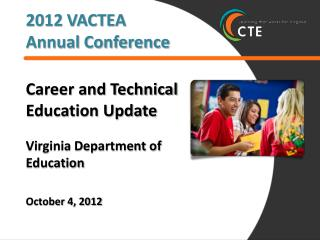 Career and Technical Education Update Virginia Department of Education October 4, 2012
