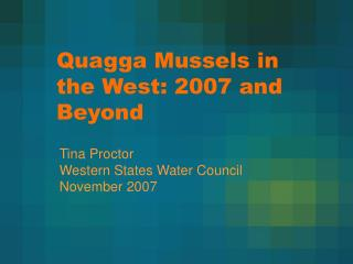 Quagga Mussels in the West: 2007 and Beyond