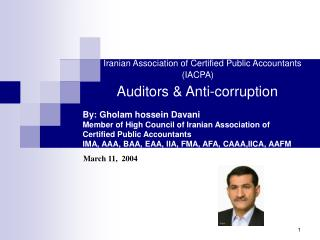 Iranian Association of Certified Public Accountants (IACPA) Auditors & Anti-corruption By: Gholam hossein Davani