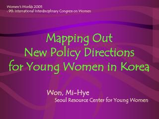 Mapping  Out  New Policy Directions  for Young Women in Korea