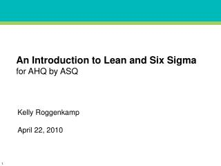 An Introduction to Lean and Six Sigma for AHQ by ASQ