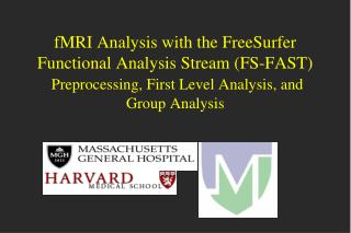 fMRI Analysis with the FreeSurfer Functional Analysis Stream (FS-FAST) Preprocessing, First Level Analysis, and Group An