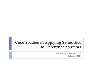 Case Studies in Applying Semantics to Enterprise Systems