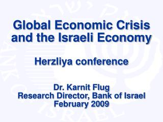 Global Economic Crisis and the Israeli Economy Herzliya conference Dr. Karnit Flug Research Director, Bank of Israel Feb