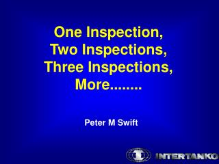 One Inspection, Two Inspections, Three Inspections, More........