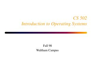 CS 502 Introduction to Operating Systems