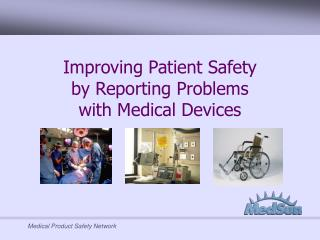 Improving Patient Safety  by Reporting Problems  with Medical Devices