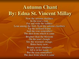 Autumn Chant By: Edna St. Vincent Millay