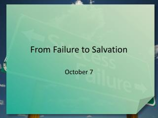 From Failure to Salvation