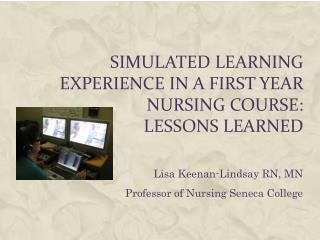 Simulated Learning Experience in a First Year Nursing Course:  Lessons Learned