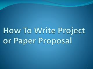 How To Write Project   or Paper Proposal
