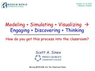 Modeling + Simulating + Visualizing  Engaging + Discovering + Thinking