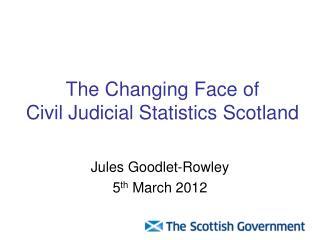 The Changing Face of Civil Judicial Statistics Scotland
