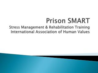 Prison SMART Stress Management & Rehabilitation Training International Association of Human Values