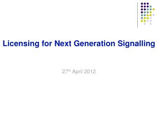 Licensing for Next Generation Signalling