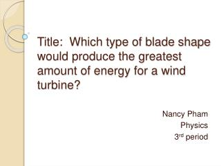 Title:  Which type of blade shape would produce the greatest amount of energy for a wind turbine