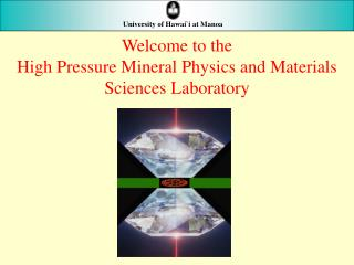 Welcome to the High Pressure Mineral Physics and Materials Sciences Laboratory