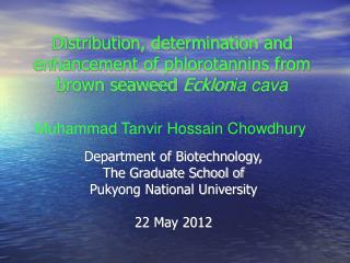 Distribution, determination and enhancement of phlorotannins from brown seaweed  Ecklon ia cava