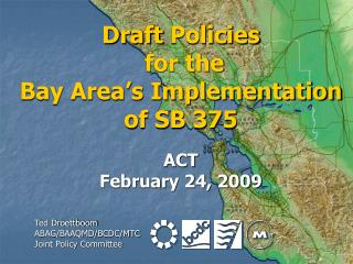 Draft Policies  for the Bay Area s Implementation of SB 375  ACT February 24, 2009