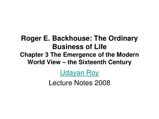 Roger E. Backhouse: The Ordinary Business of Life Chapter 3 The Emergence of the Modern World View – the Sixteenth Centu