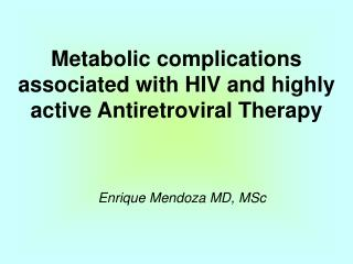 Metabolic complications  associated with HIV and highly  active Antiretroviral Therapy