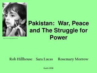 Pakistan:  War, Peace  and The Struggle for Power
