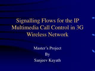 Signalling Flows for the IP Multimedia Call Control in 3G Wireless Network