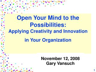 Open Your Mind to the Possibilities:   Applying Creativity and Innovation in Your Organization