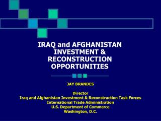 IRAQ and AFGHANISTAN INVESTMENT & RECONSTRUCTION OPPORTUNITIES