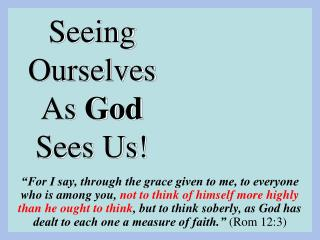Seeing Ourselves As  God  Sees Us!
