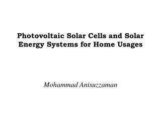 Photovoltaic Solar Cells and Solar Energy Systems for Home Usages