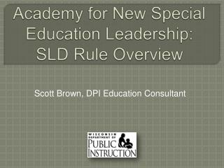 Academy for New Special Education Leadership: SLD Rule Overview