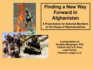Finding a New Way Forward in Afghanistan A Presentation for Selected Members of the House of Representatives