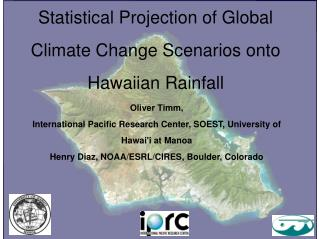 Statistical Projection of Global  Climate Change Scenarios onto Hawaiian Rainfall