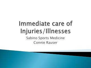 Immediate care of Injuries/Illnesses