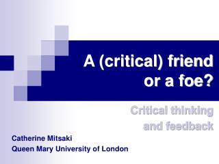 A (critical) friend or a foe?